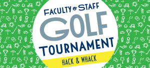 2018 Hack & Whack: Staff & Faculty Golf Tournament